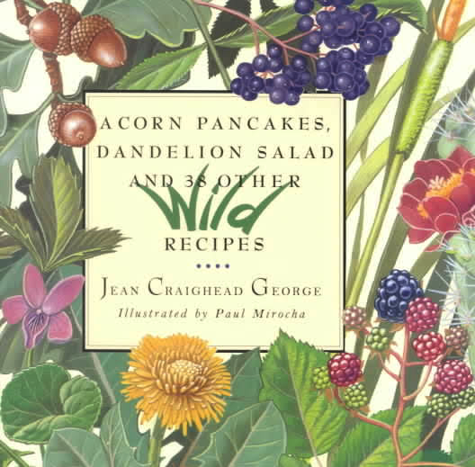 Acorn Pancakes, Dandelion Salad and 38 Other Wild Recipes by Jean Craighead George