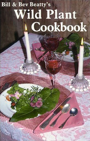 Bill and Bev Beatty's Wild Plant Cookbook by Bill and Bev Beatty