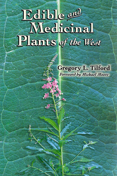 Edible and Medicinal Plants of the West by Gregory L. Tilford