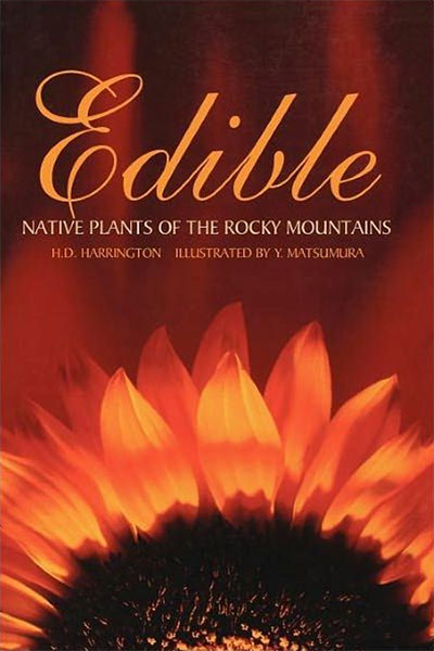Edible Native Plants of the Rocky Mountains by H. D. Harrington, Y Matsumura