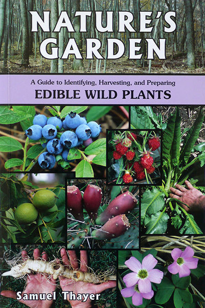 Nature's Garden: A Guide to Identifying, Harvesting, and Preparing Edible Wild Plants by Samuel Thayer