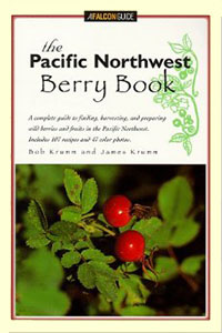 The Pacific Northwest Berry Book by Bob Krumm