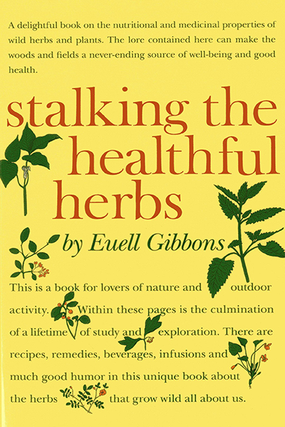 Stalking The Healthy Herbs by Euell Gibbons