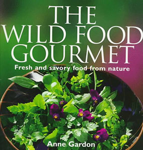 The Wild Food Gourmet - Fresh and Savory Food From Nature by Anne Gordon