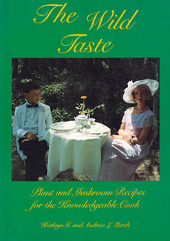 The Wild Taste - Plant and Mushroom Recipes for the Knowledgeable Cook by Kathryn and Andrew March